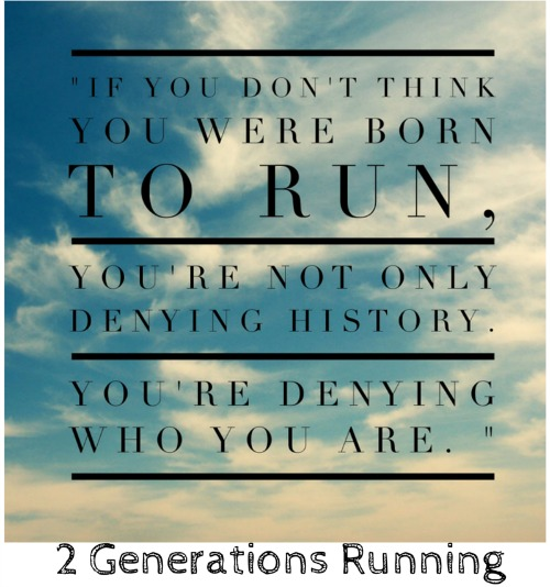 Quote From Born to Run. 2 Generations Running.