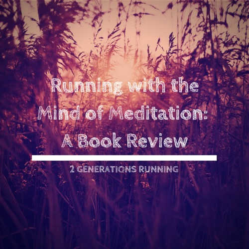 Running With the Mind of Meditation: A Book Review | 2 Generations Running