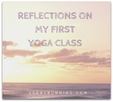 Reflections on My First Yoga Class | 2 Generations Running.