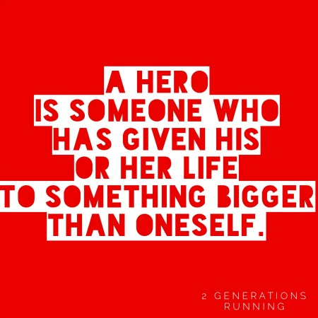 """A hero is someone who has given his or her life to something bigger than oneself"""