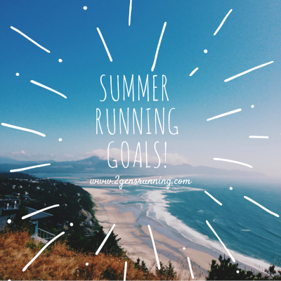 Summer Running Goals | 2 Generations Running