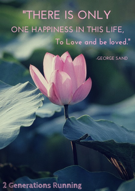 """There is only one happiness in this world, to love and be loved."""