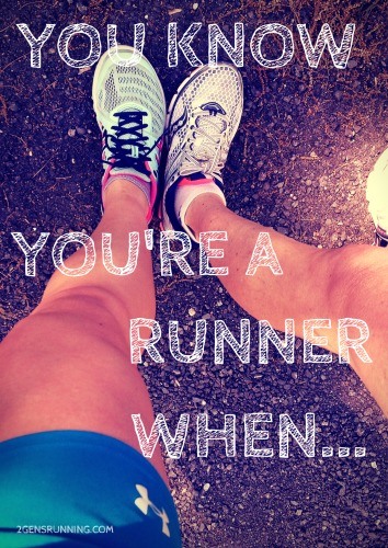 You Know You're a Runner When... | 2 Generations Running
