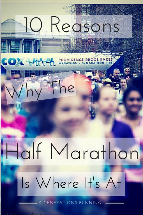 10 Reasons Why the Half Marathon is Where It's At | 2 Generations Running