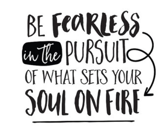 Be Fearless in the Pursuit of what sets your soul on fire   2 Generations Running