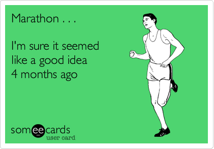 Marathon... It seemed like a good idea