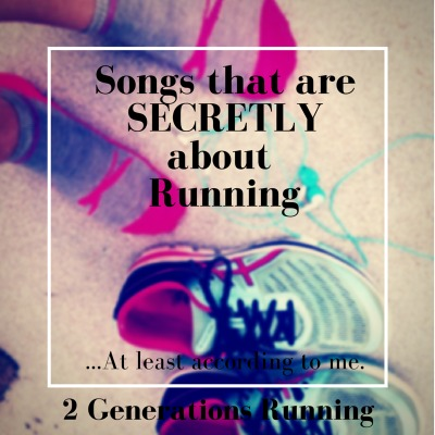 Songs that Are Secretly about Running | 2 Generations Running